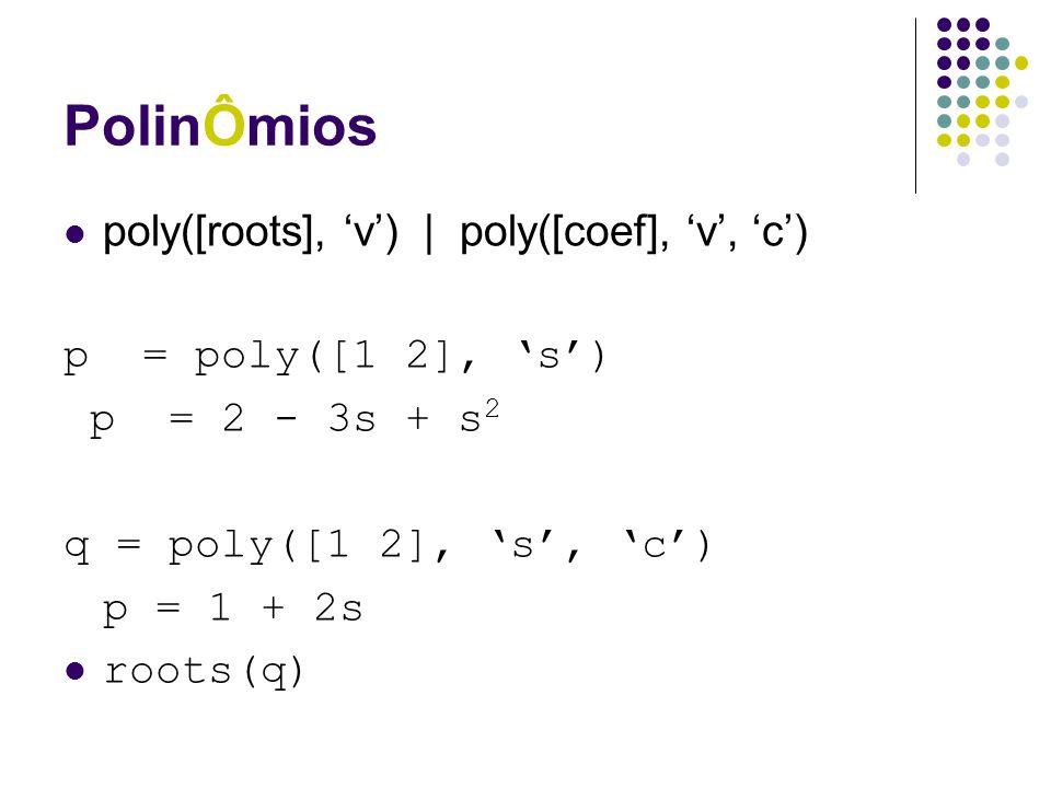 PolinÔmios poly([roots], 'v') | poly([coef], 'v', 'c')
